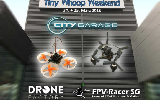 Tiny Whoop Weekend in der City-Garage AG in St. Gallen am 24.+25. März 2018